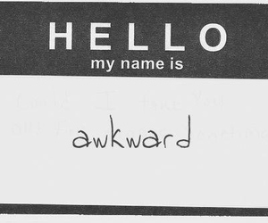 awkward, hello, and name image