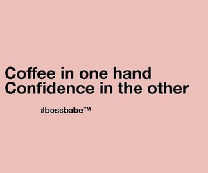 quotes, coffee, and confidence image