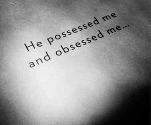 possessed, quote, and obsessed image