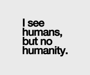 humanity, quotes, and humans image