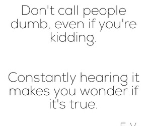 dumb, quote, and quotes image