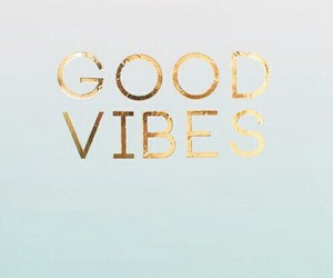 good vibes, gold, and quotes image