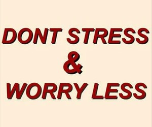 don't stress