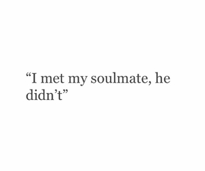 broken heart, quote, and soulmate image