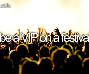 festival, VIP, and before i die image
