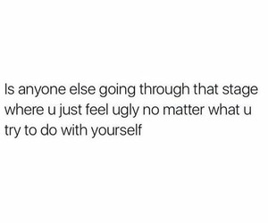 feel, ugly, and stages image