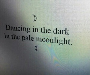 dancing in the dark, moonlight, and moonlight quotes image