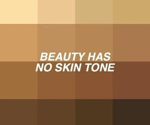 Yeah beauty has no skin tone. Everyone is pretty in his or her own way. Noone should be bullied if the less prettier that the other person. Thats wrong