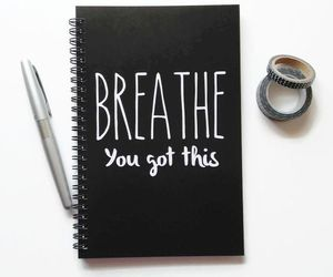 breathe, you got this, and be+positive image