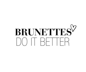 brunette, quotes, and better image