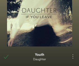 daughter, spotify, and if you leave image