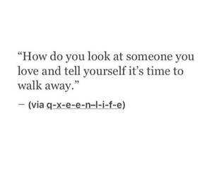 walk away, about love, and quotes image