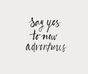 quotes, adventure, and yes image