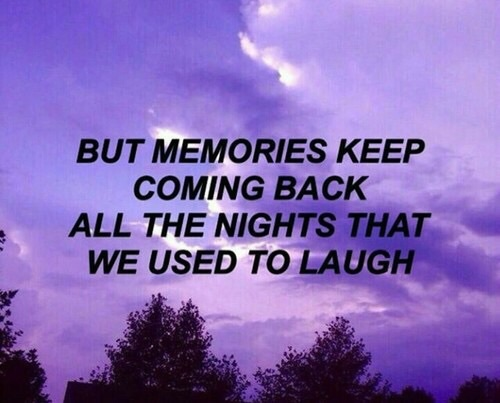But Memories Keep Coming Back All The Nights That We Used To Laugh