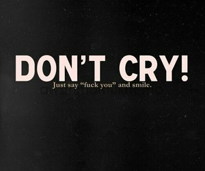 fuck, fuck you, and don't cry image