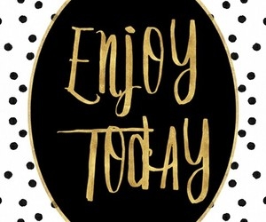 today, enjoy, and quotes image
