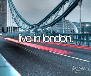 london, before i die, and live image