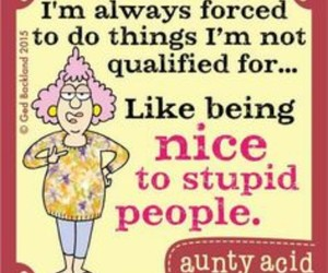stupid people, aunty acid, and not qualified image