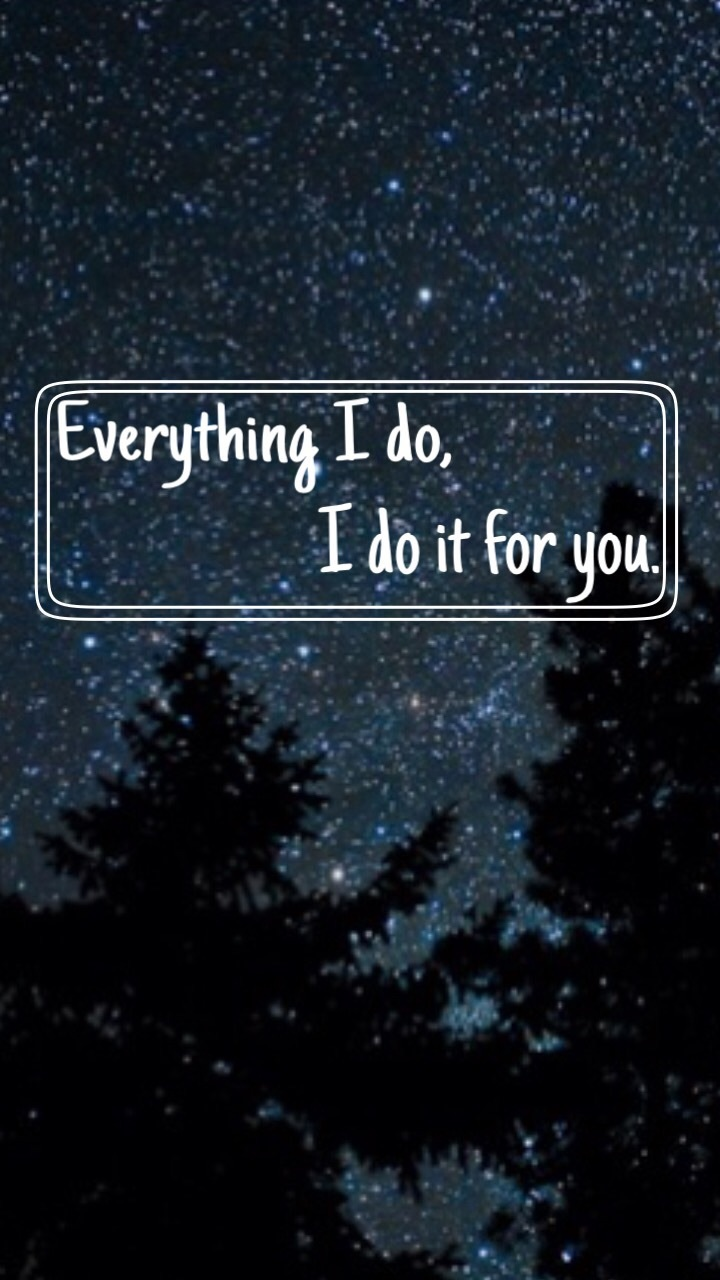 Everything I Do I Do It For You Lockscreen Please Like It If You Save