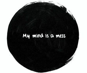 mind, mess, and quotes image