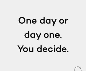 day, decide, and one image