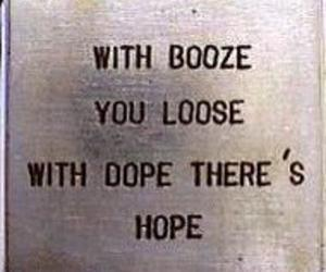 booze, dope, and quote image