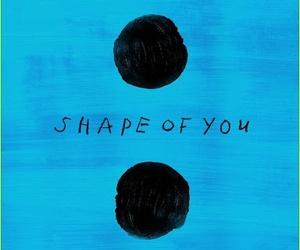ed sheeran, shape of you, and music image