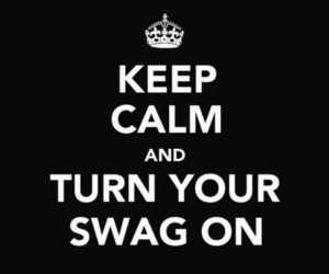 swag, keep calm, and quote image