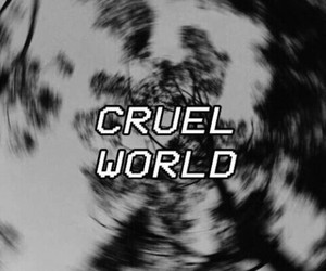 cruel, world, and black and white image