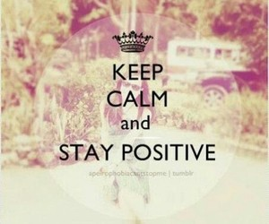 positive, keep calm, and stay image