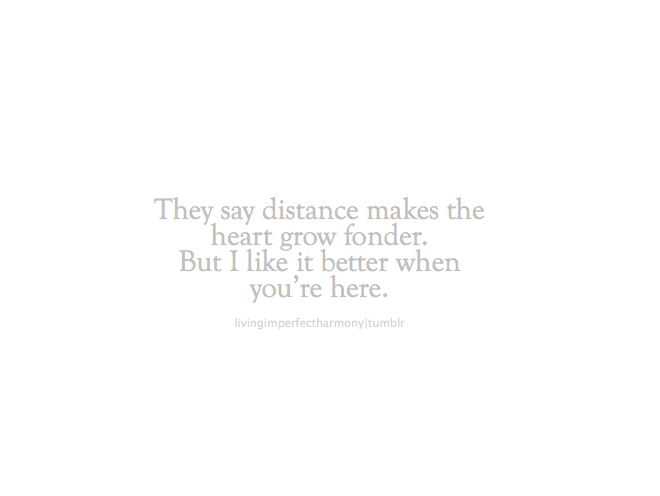 Distance Makes The Heart Grow Fonder Wwwpicswecom