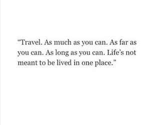 travel, life is short, and as much as you can image