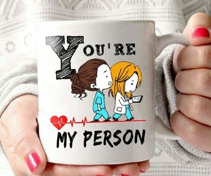 cup, you are my person, and doctor image