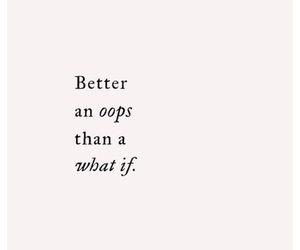 quotes, what if, and oops image