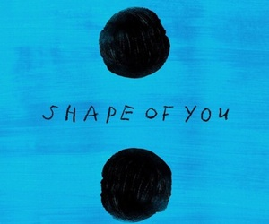 ed sheeran, shape of you, and music image