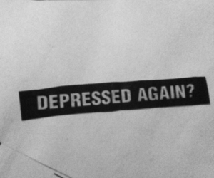 depressed, text, and black and white image