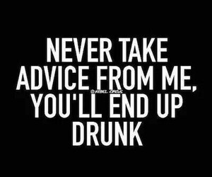quotes, drunk, and advice image