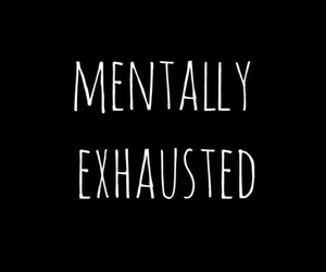 exhausted, mentally, and quotes image