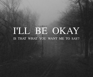 sad, quotes, and okay image