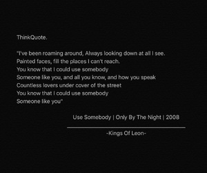 kings of leon, quote, and use somebody image
