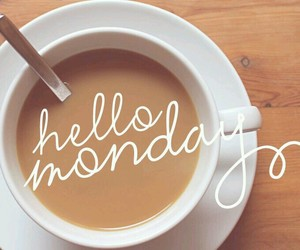 monday, coffee, and hello image