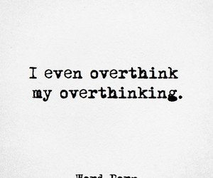 true, overthink, and word porn image