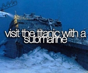 titanic, submarine, and bucket list image