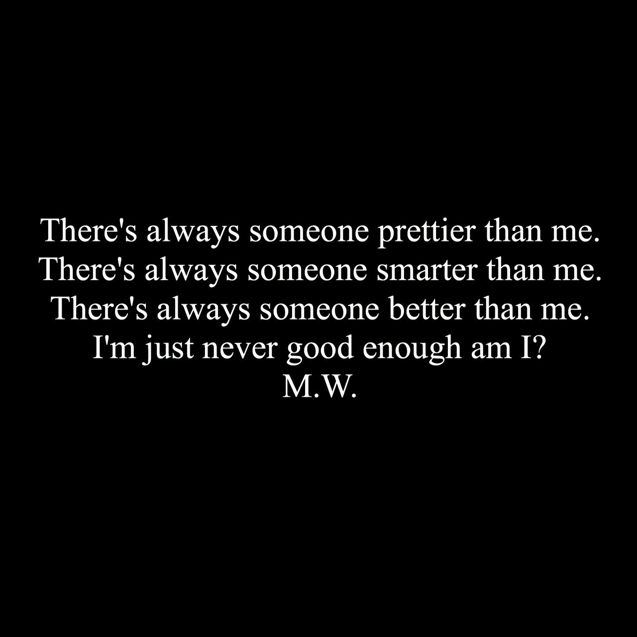 I know I\'ll never be good enough for you. I know I\'ll never ...