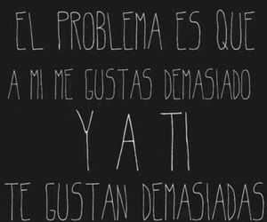 frases, me gustas, and problema image