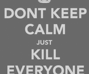 keep calm, kill, and everyone image