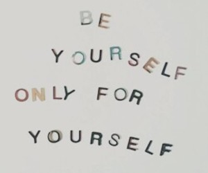 being yourself, insecurity, and personality image