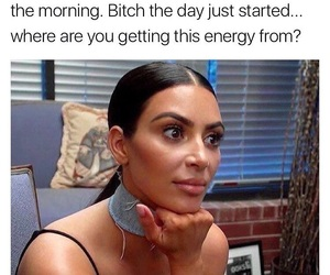 mornings, kim k, and relatable image