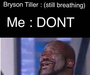 meme, don't, and brysontiller image