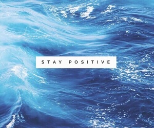 positive, blue, and ocean image